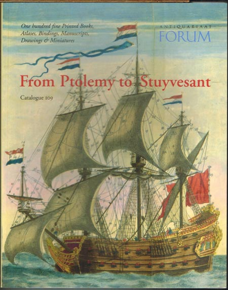 From Ptolemy to Stuyvesant. Catalogue 109. One hundred fine Printed Books, Atlases, Bindings, Manuscripts, Drawings & Miniatures.