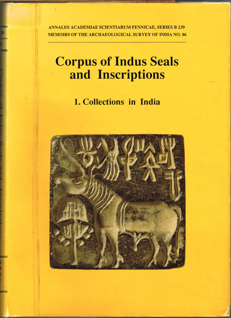 Corpus of Indus Seals and Inscriptions. 1. Collections in India edited by Jagat Pati Joshi and Asko Parpola with the assistance of Erja Lahdenperä and Virpi Hämeen-Anttila.