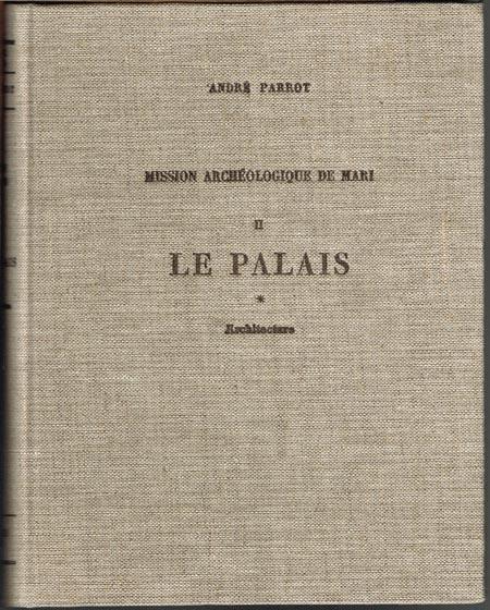 André Parrot: Mission Archéologique de Mari. Volume II. Le Palais I. Architecture.