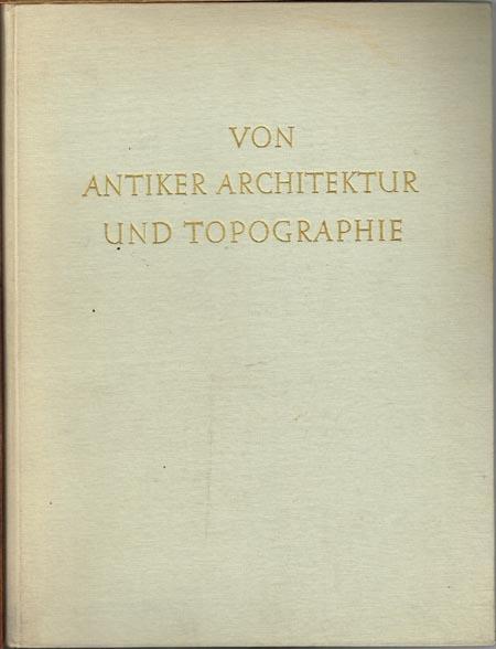 Erich Boehringer (Hrsg.): Von antiker Architektur und Topographie. Gesammelte Aufsätze von Armin von Gerkan.