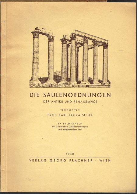 Karl Kotratschek: Die Säulenordnungen der Antike und Renaissance. 59 Bildtafeln mit zahlreichen Detailzeichnungen und erläuterndem Text.
