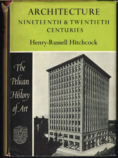 Henry-Russell Hitchcock: Architecture. Nineteenth & Twentieth Centuries.