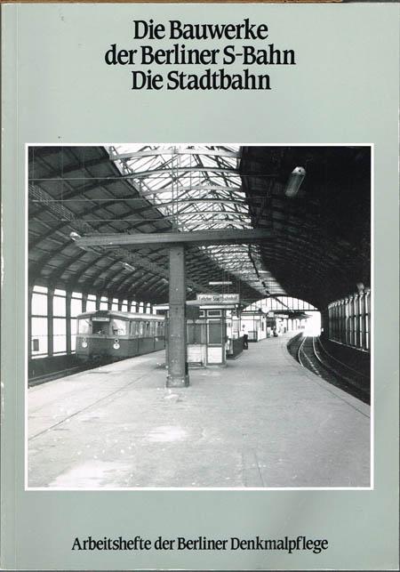 Hartwig Schmidt / Eva-Maria Eilhardt: Die Bauwerke der Berliner S-Bahn. Die Stadtbahn.
