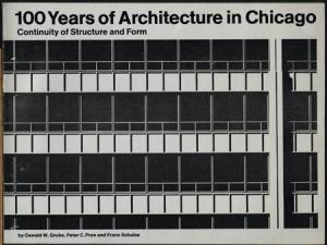 100 Years of Architecture in Chicago. Continuity of Structure and Form. By Oswald W. Grube, Peter C. Pran and Franz Schulze.