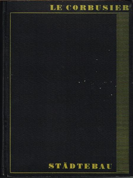 Le Corbusier: Städtebau. Übersetzt und herausgegeben von Hans Hildebrandt. Mit 218 Abbildungen, einem mehrfarbigen Stadtplan und einer Ausschlagtafel.
