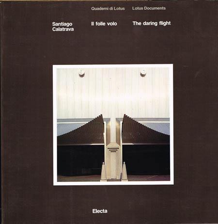 Santiago Calatrava: Il folle volo. The daring flight. Con testi di / with texts by Pierluigi Nicolin, Marcel Meili.
