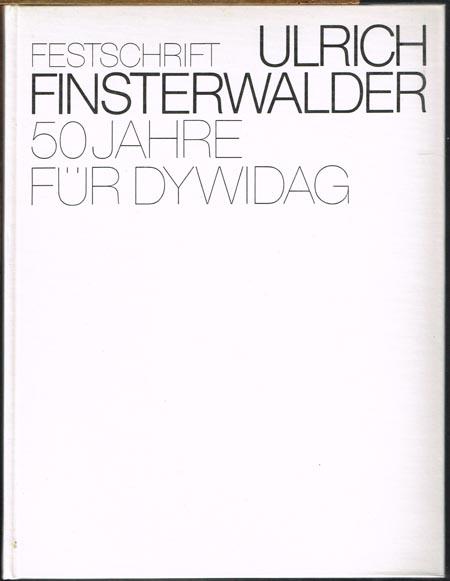 Festschrift Ulrich Finsterwalder. 50 Jahre für DYWIDAG. Herausgegeben von Dyckenhoff & Widmann aus Anlaß des 50-jährigen Dienstjubiläums von Dr.-Ing.E.h., Dr.-Ing.E.h., Dr. Ing. Ulrich Finsterwalder.