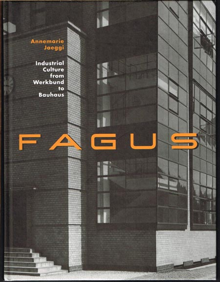 Annemarie Jaeggi: Fagus. Industrial Culture from Werkbund to Bauhaus.