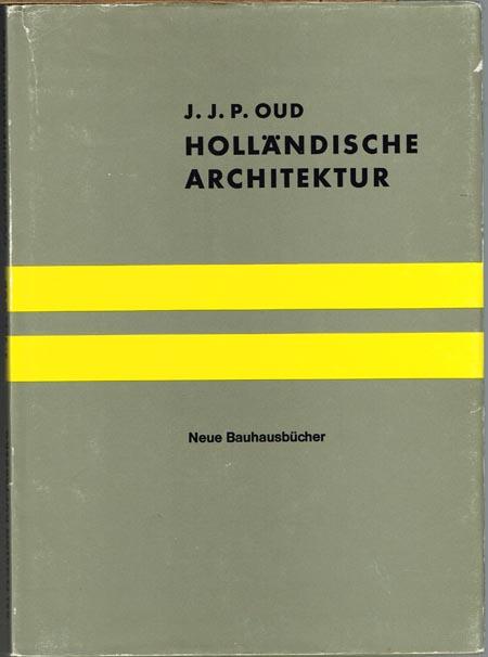 J. J. P. Oud: Holländische Architektur. Mit einem Nachwort von H. L. C. Jaffé.