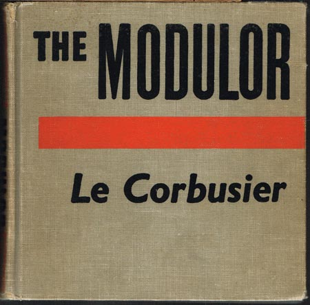 The Modulor. A Harmonious Measure to the Human Scale Universally applicable to Architecture and Mechanics by Le Corbusier. Translated by Peter de Francia and Anna Bostock.