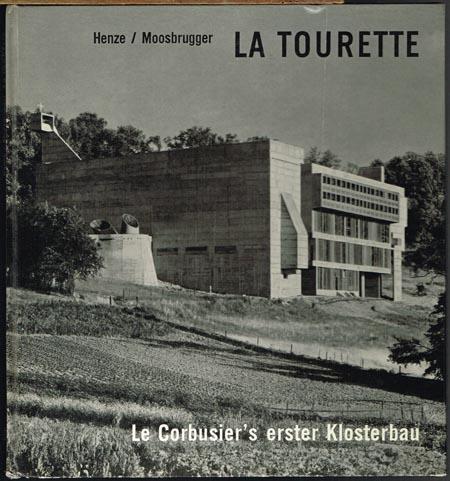 Anton Henze: La Tourette. Le Corbusier's erster Klosterbau. Aufnahmen Bernhard Moosbrugger.
