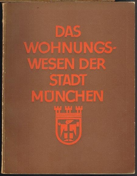 Das Wohnungswesen der Stadt München. Herausgegeben im Auftrage des Stadtrats München von Stadtbaudirektor Dr.-Ing. Albert Gut.