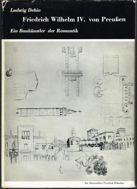 Ludwig Dehio: Friedrich Wilhelm IV. von Preußen. Ein Baukünstler der Romantik.