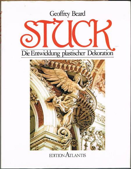 Geoffrey Beard: Stuck. Die Entwicklung plastischer Dekoration. Mit 165 Abbildungen, davon 16 in Farbe.