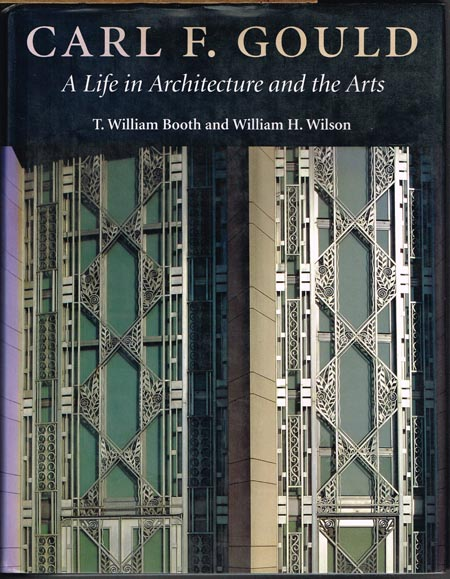 T. William Booth and William H. Wilson: Carl F. Gould. A Life in Architecture and the Arts.