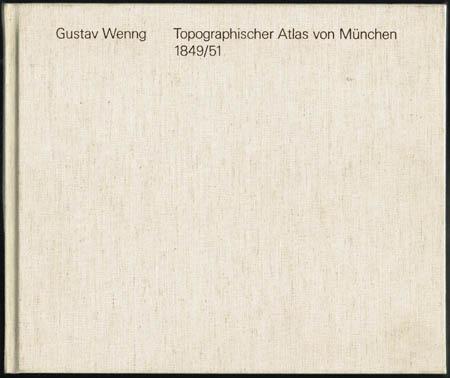 Gustav Wenng: Topographischer Atlas von München in seinem ganzen Burgfrieden, dargestellt und bearbeitet in 88 Sectionen im 2,500theiligen Maass-Stabe. Nachdruck der Ausgabe von 1849/51.