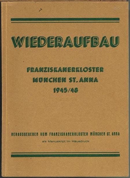 Wiederaufbau. Franziskanerkloster München St.Anna 1945/46 mit kurzem Text und Bildern für alle Mitarbeiter, Freunde und Gönner des Klosters herausgegeben.