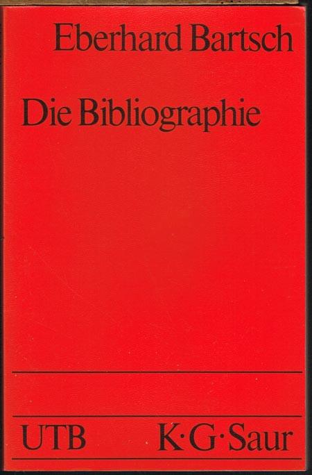 Eberhard Bartsch: Die Bibliographie. Einführung in Benutzung, Herstellung, Geschichte.