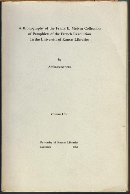 Ambrose Saricks: A Bibliography of the Frank E. Melvin Collection of Pamphlets of the French Revolution. In the University of Kansas Libraries. 2 Bände.