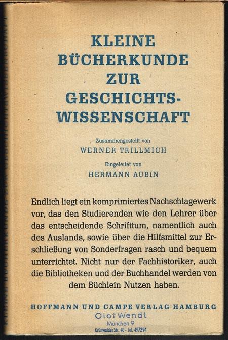 Kleine Bücherkunde zur Geschichtswissenschaft. Zusammengestellt von Werner Trillmich. Eingeleitet von Hermann Aubin.