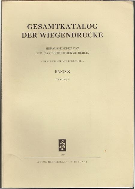 Gesamtkatalog der Wiegendrucke. Herausgegeben von der Deutschen Staatsbibliothek zu Berlin. Preussischer Kulturbesitz. Band X. Lieferung 1.