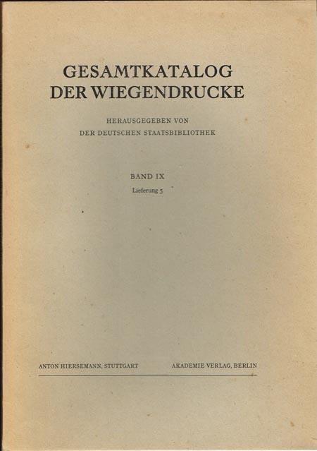 Gesamtkatalog der Wiegendrucke. Herausgegeben von der Deutschen Staatsbibliothek zu Berlin. Preussischer Kulturbesitz. Band IX. Lieferung 5.