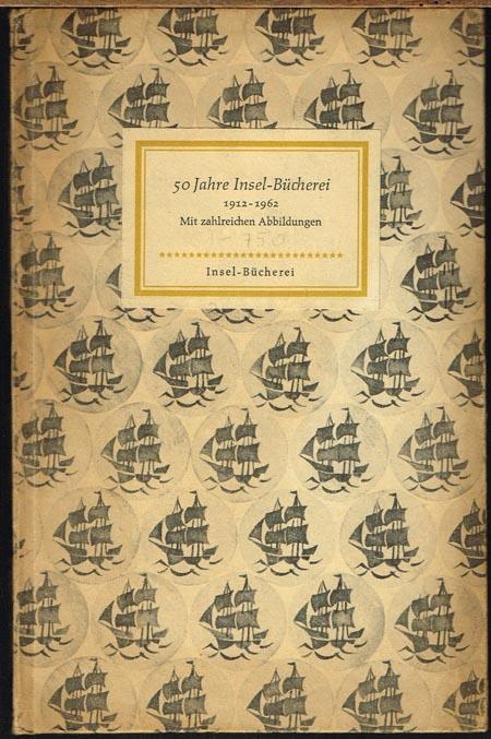 50 Jahre Insel-Bücherei 1912-1962. Mit zahlreichen Abbildungen. Bearbeitet von Heinz Sarkowski.