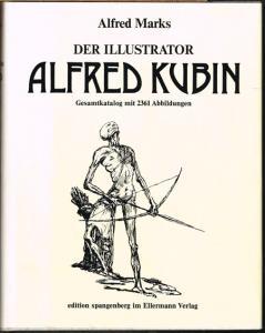 Alfred Marks: Der Illustrator Alfred Kubin. Gesamtkatalog seiner Illustrationen und buchkünstlerischen Arbeit. Mit 2361 Abbildungen nach Aufnahmen des Verfassers.