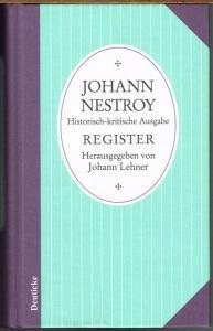 Johann Nestroy. Historisch-kritische Ausgabe. Register. Herausgegeben von Johann Lehner.
