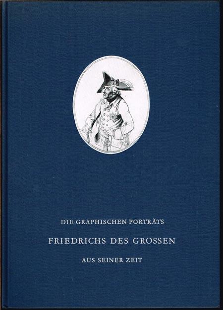 Edwin von Campe (Hrsg.): Die graphischen Porträts Friedrichs des Großen aus seiner Zeit und ihre Vorbilder. Mit 240 einfarbigen Abbildungen und 3 Farbtafeln.