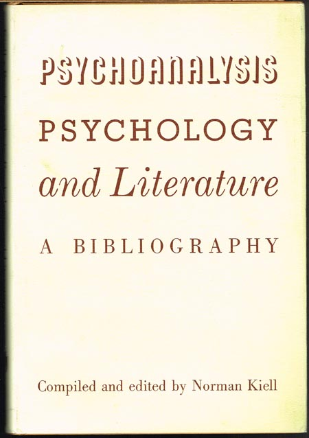 Psychoanalysis, Psychology and Literature. A Bibliography. Compiled and edited by Norman Kiell.