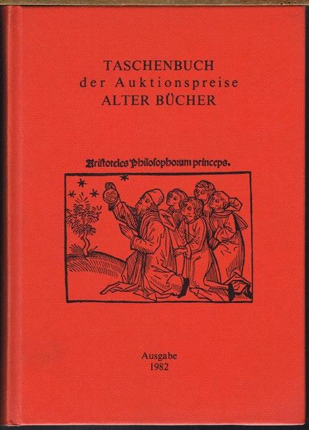 Taschenbuch der Auktionspreise Alter Bücher. Eine systematische Zusammenstellung der Ergebnisse aus den Buchauktionen in der Bundesrepublik Deutschland, Österreich und der Schweiz. Ausgabe 1982 (Band 8).