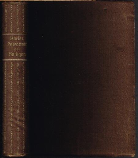Diertrich Heinrich Kerler: Die Patronate der Heiligen. Ein Alphabetisches Nachschlagebuch für Kirchen-, Kultur- und Kunsthistoriker, sowie für den praktischen Gebrauch des Geistlichen.