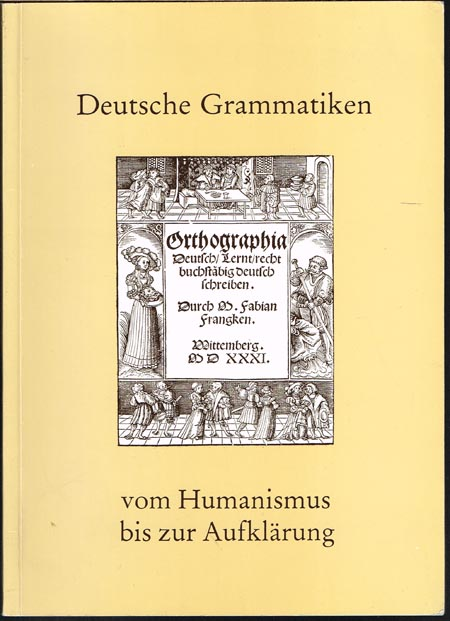 Deutsche Grammatiken vom Humanismus bis zur Aufklärung.