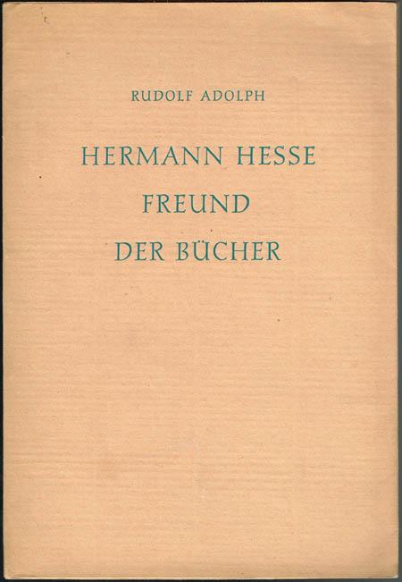 Rudolf Adolph: Hermann Hesse. Freund der Bücher. Erinnerung und Dank.