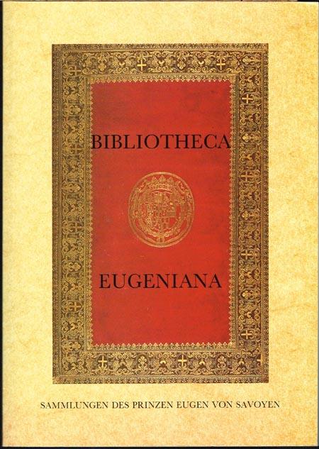 Otto Mazal (Hrsg.): Bibliotheca Eugeniana. Die Sammlungen des Prinzen Eugen von Savoyen. Ausstellung der Österreichischen Nationalbibliothek und der Graphischen Sammlung Albertina.