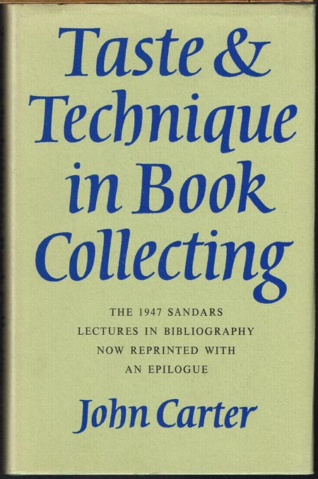 John Carter: Taste & Technique in Book Collecting. The 1947 Sandars Lectures in Bibliography now reprinted with an Epilogue.