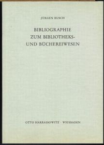 Jürgen Busch: Bibliographie zum Bibliotheks- und Büchereiwesen. Aus dem Nachlaß bearbeitet von Ursula von Dietze.