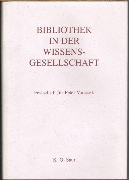 Bibliothek in der Wissensgesellschaft. Festschrift für Peter Vodosek. Herausgegeben von Askan Blum unter Mitwirkung von Wolfram Henning, Agnes Jülkenbeck und Andreas Papendick.