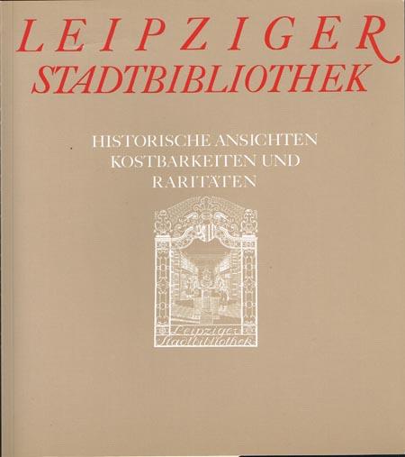 Leipziger Stadtbibliothek. Historische Ansichten, Kostbarkeiten und Raritäten.
