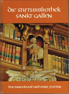 Johannes Duft (Hrsg.): Die Stiftsbibliothek Sankt Gallen. Der Barocksaal und seine Putten. Aufnahmen von Siegfried Lauterwasser.