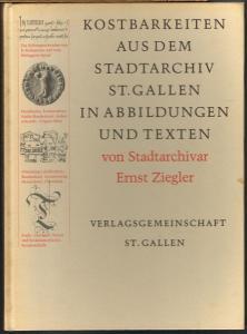 Ernst Ziegler: Kostbarkeiten aus dem Stadtarchiv St. Gallen in Abbildungen und Texten.