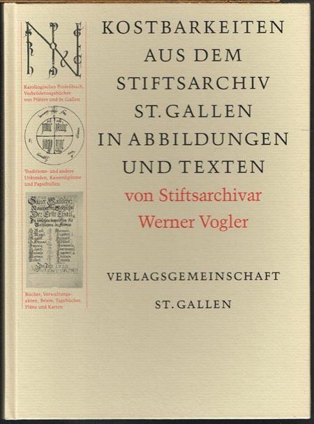 Werner Vogler: Kostbarkeiten aus Stiftsarchiv St. Gallen in Abbildungen und Texten.