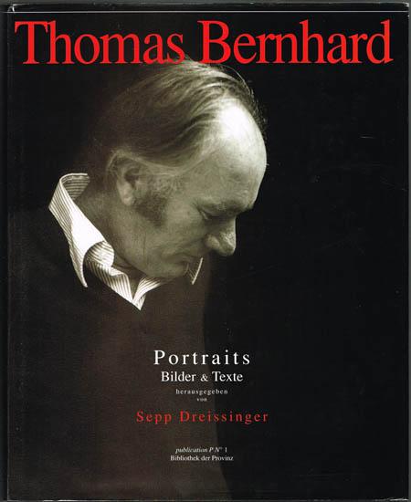 Thomas Bernhard. Portraits. Bilder & Texte. Herausgegeben von Sepp Dreissinger.