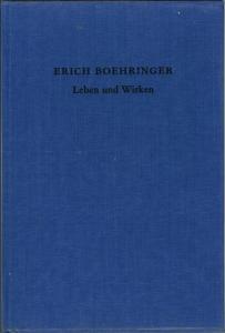 Erich Boehringer. Leben und Werk. Gesammelt und herausgegeben von Robert Boehringer.