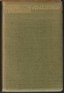 Italiänische und Englische Liebesbriefe nebst weiteren Europäischen. Gesammelt und mit einer Einleitung herausgegeben von Paul Seliger.