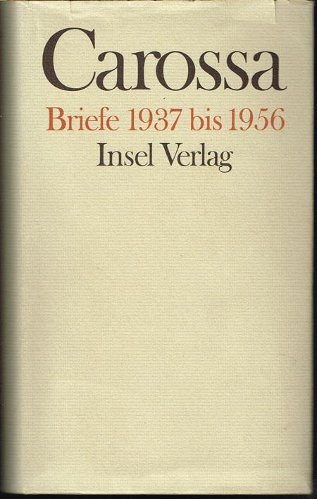 Hans Carossa. Briefe III. 1937-1956. Herausgegeben von Eva Kampmann-Carossa.