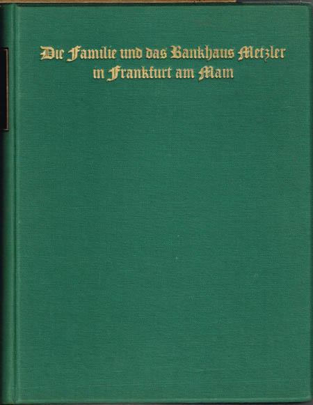 Geschichte der Familie Metzler und des Bankhauses B.Metzler seel. Sohn & Co. zu Frankfurt am Main 1674 bis 1924. Im Auftrage der Familie Metzler aus Anlaß des zweihundertfünfzigjährigen Geschäftsjubiläums bearbeitet von ... H. Voelcker.