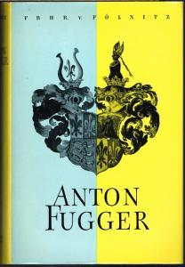 Götz Freiherr von Pölnitz: Anton Fugger. 2. Band 1536-1548. (Teil I: 1536-1543). Mit zwölf Tafeln.