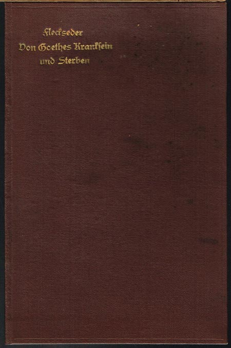Rudolf Fleckseder: Von Goethes Kranksein und Sterben. Ein Gedenkblatt.